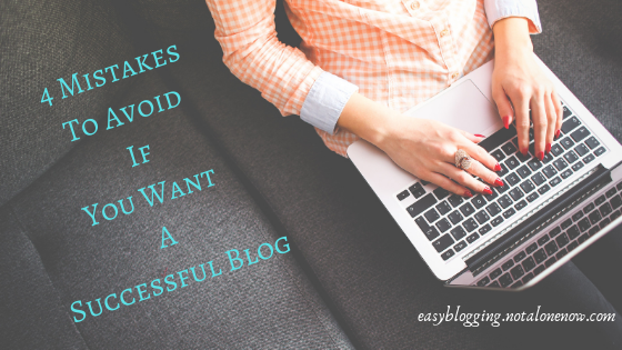 4 Common Mistakes To Avoid If You Want A Successful Blog