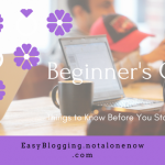 http://easyblogging.notalonenow.com/things-to-know-before-you-start-your-blog-beginners-guide/